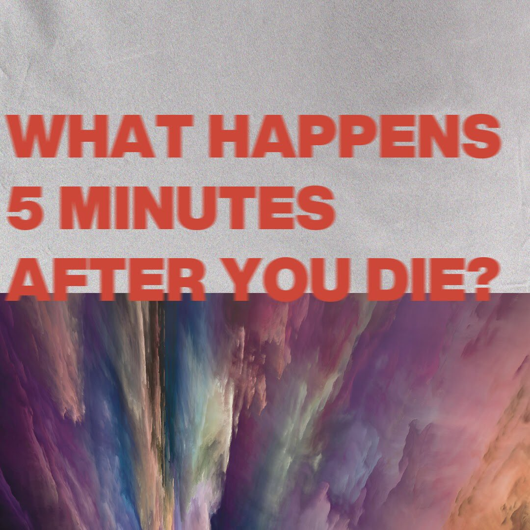 5 minutes after you die